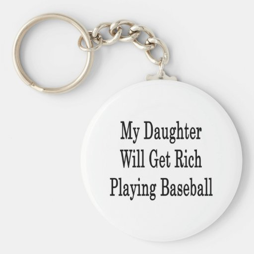 My Daughter Will Get Rich Playing Baseball Key Chains