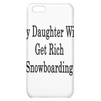 My Daughter Will Get Rich Snowboarding iPhone 5C Case