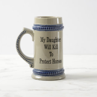 My Daughter Will Kill To Protect Horses Coffee Mug