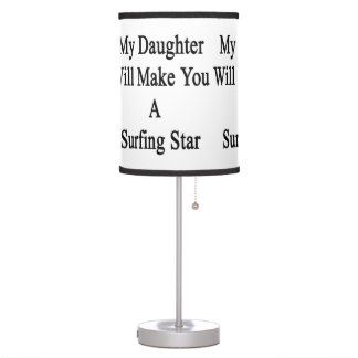My Daughter Will Make You A Surfing Star Desk Lamp