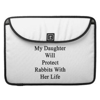 My Daughter Will Protect Rabbits With Her Life MacBook Pro Sleeves