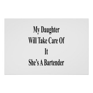 My Daughter Will Take Care Of It She's A Bartender Poster