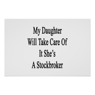 My Daughter Will Take Care Of It She's A Stockbrok Poster