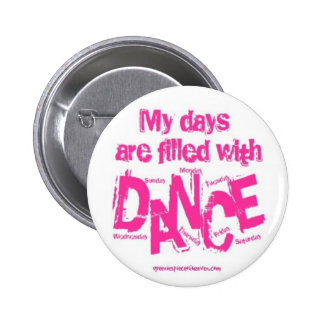 My days are filled with DANCE Pinback Button