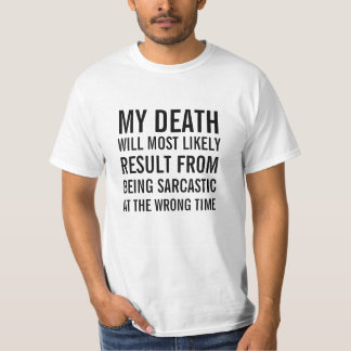 My death will most likely result from being sarcas t-shirt