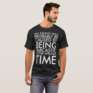 My Death Will Probably Be Caused By Being Sarcasti T-Shirt
