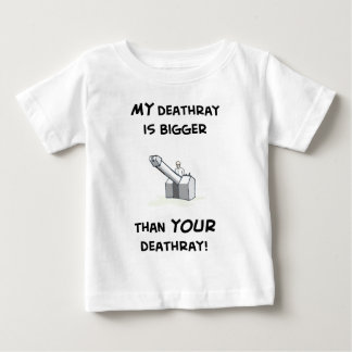 My deathray is bigger baby T-Shirt