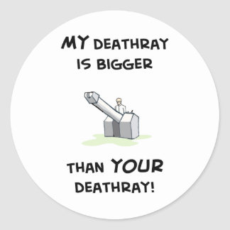 My deathray is bigger classic round sticker