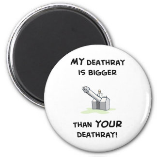 My deathray is bigger magnet
