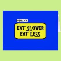 My Diet Plan ... Eat Slower  Eat less Card