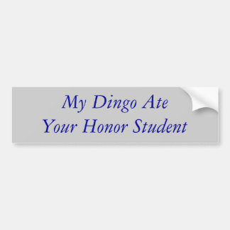 My Dingo Ate Your Honor Student Car Bumper Sticker