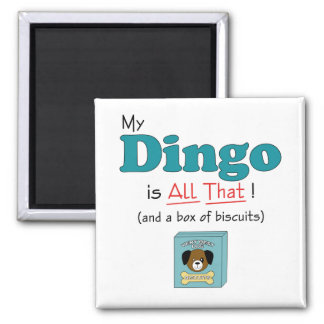 My Dingo is All That! 2 Inch Square Magnet