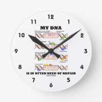 My DNA Is In Often Need Of Repair (DNA Humor) Round Clocks