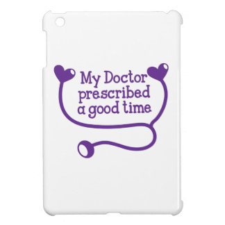 My Doctor Prescribed a good time with stethoscope iPad Mini Cases