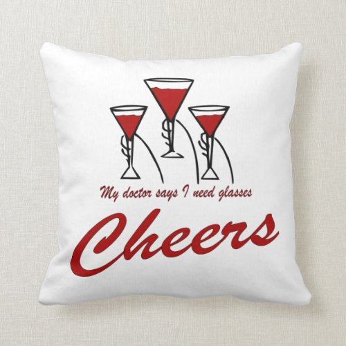 My doctor says I need glasses cheers funny Throw Pillow