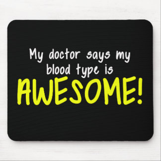 My Doctor Says My Blood Type is AWESOME Mouse Pad