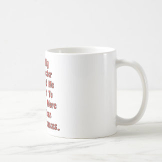 My Doctor Told Me Coffee Mug