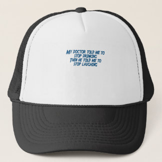 My doctor told me to stop drinking, Then he told m Trucker Hat