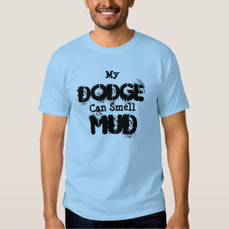 My Dodge Can Smell MUD Shirt