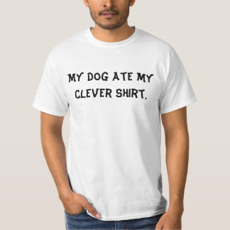 My dog ate my clever shirt