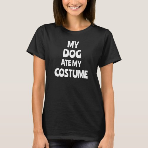 My Dog Ate My Costume T_Shirt