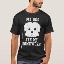 My Dog Ate My Homework - Maltese Back To School T- T-Shirt