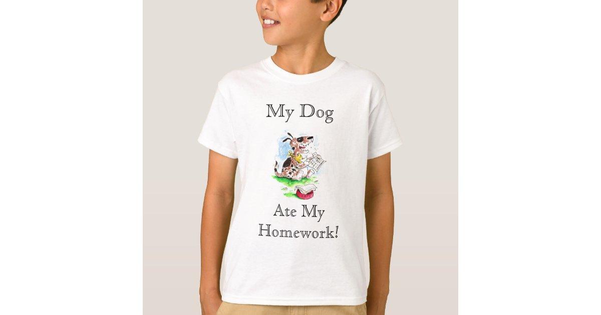 My dog did my homework t shirt
