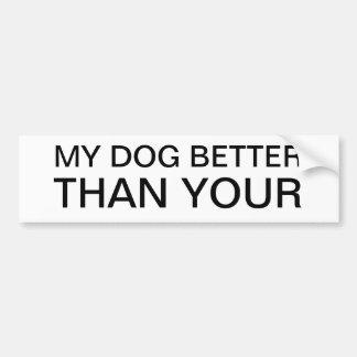 MY DOG BETTER THAN YOUR BUMPER STICKER