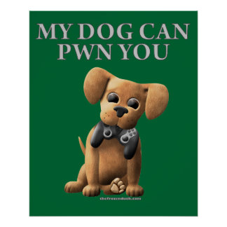 My Dog Can PWN You Poster