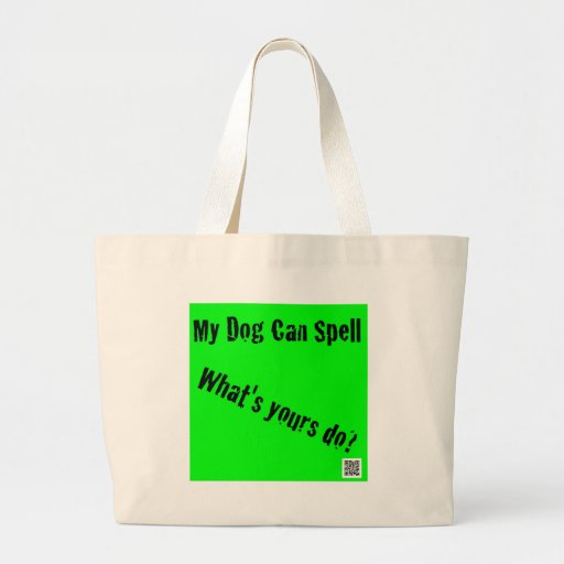 My dog can spell! WHat's YOurs Do? Jumbo Tote Bag