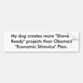"My dog creates more ""Shovel-Ready"" projects tha... Car Bumper Sticker"