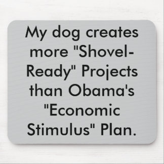 """My dog creates more """"Shovel-Ready"""" Projects tha... Mouse Pad"""