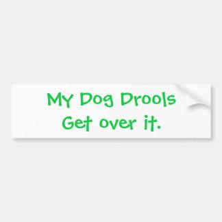 My Dog Drools Get over it. Bumper Sticker