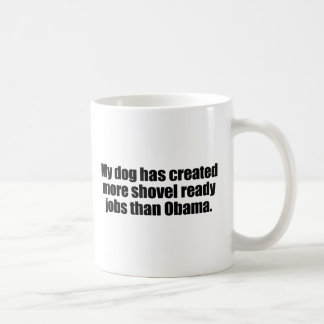 MY DOG HAS CREATED MORE SHOVEL READY JOBS THAN OBA CLASSIC WHITE COFFEE MUG
