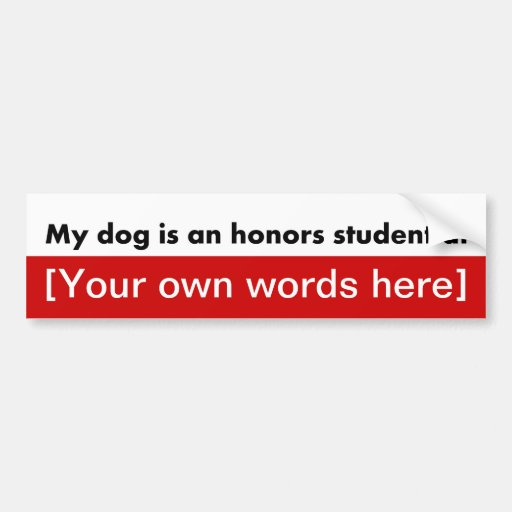 my dog is an honors student at template bumper sticker zazzle. Black Bedroom Furniture Sets. Home Design Ideas