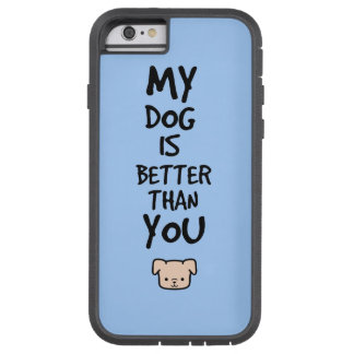 My dog is better than you tough xtreme iPhone 6 case