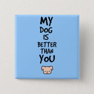 My dog is better than you pinback button