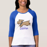 "My Dog Is Chewish T-Shirt<br><div class=""desc"">Ladies 3/4 Sleeve Raglan (Fitted) Great gift for Hanukkah! Cute and comfortable, this classic baseball jersey has been cut just for women. Made from 100% super-soft ring-spun cotton by Bella. Includes side-seams and double-needle stitched sleeve and bottom hems for lasting quality. NOTE: Sizes run extremely small. Order 1 to 2...</div>"