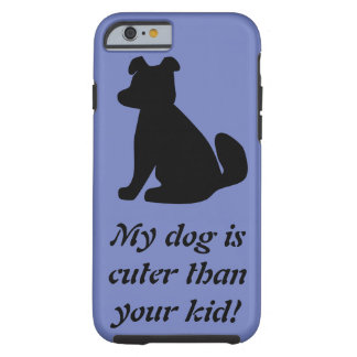 My Dog Is Cuter iPhone 6/6s Case, Tough Tough iPhone 6 Case