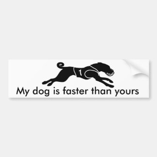 My dog is faster bumper sticker