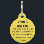 """My Dog Is Home Alone Pet Tag<br><div class=""""desc"""">The back of the tag is editable for Name and Phone No.</div>"""
