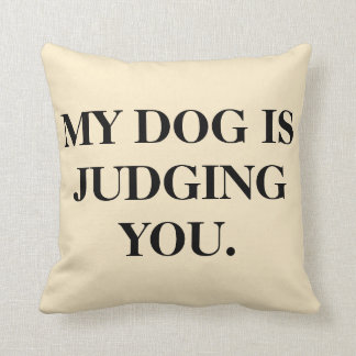 My Dog Is Judging You Throw Pillow