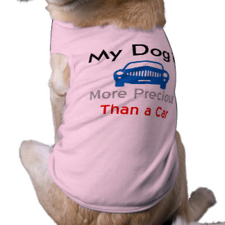 """My Dog is More Precious Than a Car"" Dog Apparel Shirt"