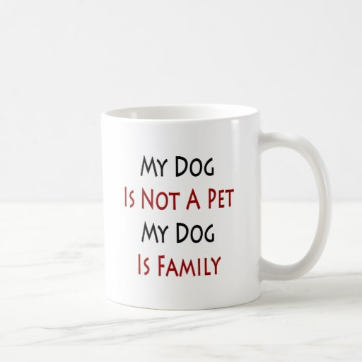 My Dog Is Not A Pet My Dog Is Family Classic White Coffee Mug