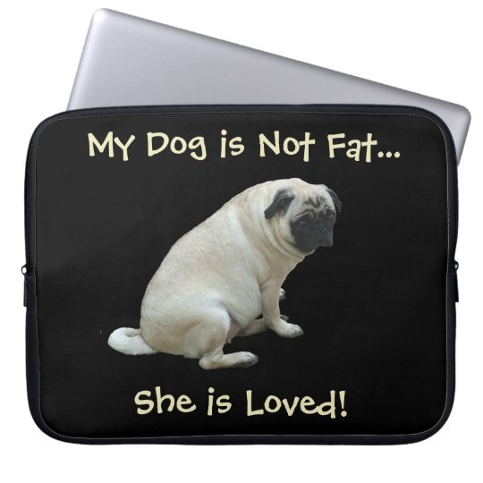 My Dog is Not Fat...She is Loved Laptop Bag