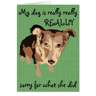 My dog is really sorry greetings card