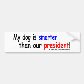 My dog is smarter than our president bumper stickers