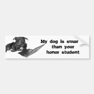My dog is smarter than your honor student car bumper sticker
