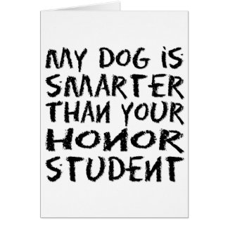 My dog is smarter than your honor student card