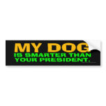 My Dog Is Smarter Than Your President Bumper Sticker<br><div class='desc'>Really,  anybody&#39;s dog is smarter than Donald Trump. Dogs,  after all,  learn from their mistakes,  and modify their behavior accordingly. Trump,  not so much.</div>